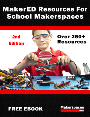 Maker ED Resources For School Makerspaces Maker Education