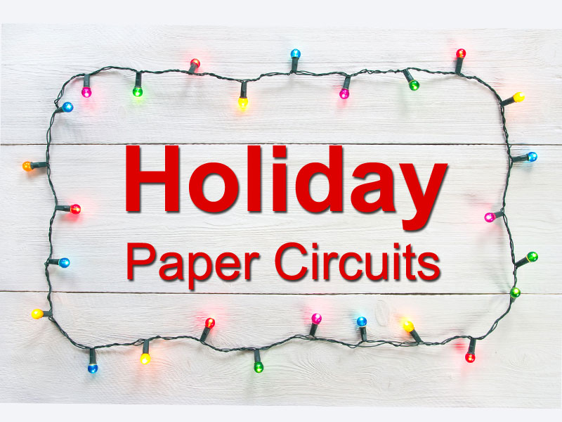 8 Paper Circuit Projects For Christmas